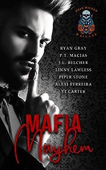 Mafia Mayhem: Mayhem Reigns,Darkness Lurks,But Love Saves Them! by [Ryan Grey, P.T. Macias, J.L. Belcher, Vi Carter, Piper Stone, Alexi Ferreira, Linny Lawless]