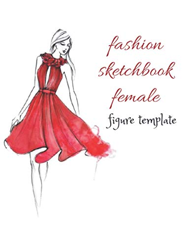 FASHION SKETCHBOOK FEMALE FIGURE TEMPLATE: Girls Fashion Sketchbook Shape Template: 120 large female models to design fashion with ease and simplicity