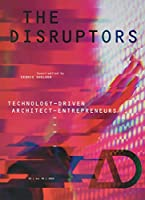 The Disruptors: Technology-Driven Architect-Entrepreneurs (Architectural Design)
