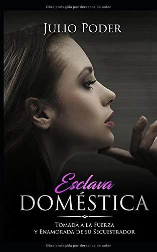 Esclava Doméstica: Tomada a la Fuerza y Enamorada de su Secuestrador (Novela Romántica y Erótica Oscura)