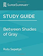 Study Guide: Between Shades of Gray by Ruta Sepetys (SuperSummary)