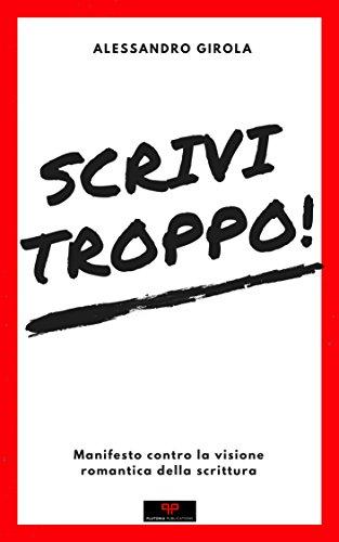 Scrivi troppo!: Manifesto contro la visione romantica della scrittura (Italian Edition)