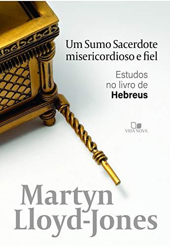 Um Sumo Sacerdote Misericordioso E Fiel - Estudos No Livro De Hebreus.