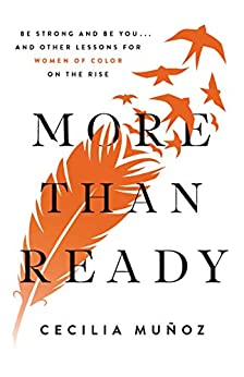 More than Ready: Be Strong and Be You . . . and Other Lessons for Women of Color on the Rise (English Edition) por [Cecilia Munoz]