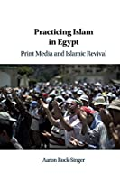Practicing Islam in Egypt: Print Media and Islamic Revival