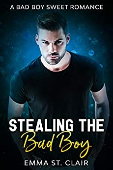 Stealing the Bad Boy: A Bad Boy Sweet Romance (Not So Bad Boys Book 1) by [Emma St. Clair]
