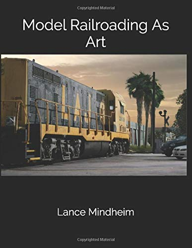 Compare Textbook Prices for Model Railroading As Art  ISBN 9781726325400 by Mindheim, Lance