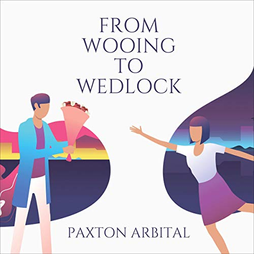 From Wooing to Wedlock Audiobook By Paxton Arbital cover art