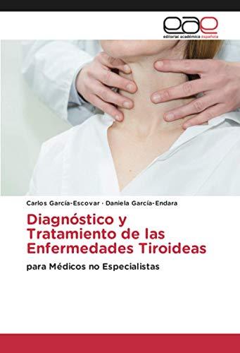 Diagnóstico y Tratamiento de las Enfermedades Tiroideas: para Médicos no Especialistas
