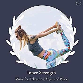 Inner Strength - Music For Relaxation, Yoga, And Peace