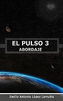 EL PULSO 3: Abordaje (Spanish Edition) by [Emilio Antonio López Larrubia, Marcos López Juárez]