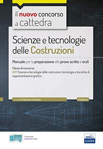 Il nuovo concorso a cattedra. Scienze e tecnologie delle costruzioni. Manuale per prove scritte e orali. Classe A37. Con Contenuto digitale per accesso on line