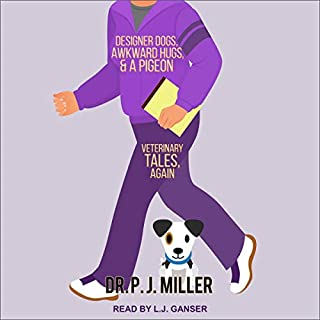 Designer Dogs, Awkward Hugs, and a Pigeon     Veterinary Tales, Again              By:                                                                                                                                 Dr. P. J. Miller                               Narrated by:                                                                                                                                 L. J. Ganser                      Length: 7 hrs and 20 mins     Not rated yet     Overall 0.0