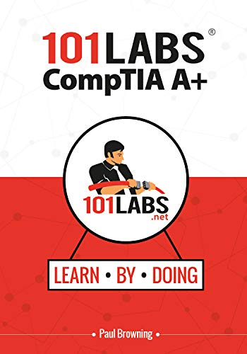 101 Labs - CompTIA A+: Hands-on Practical Labs for the CompTIA A+ Exams (220-1001 and 220-1002)