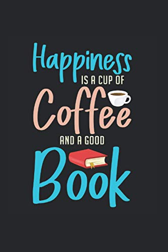 Happiness Is A Cup Of Coffee And A Good Book: Cool Funny Reading Gift Notebook lined in 6x9 made for an expert Book Lover