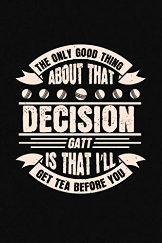 The Only Good Thing About That Decision Gatt Is That I'll Get Tea Before You: Data Organizer, Contact Log Book, Client Profile Tracker Book - Perfect ... Track Your Customer's Name - Gift for Cricker