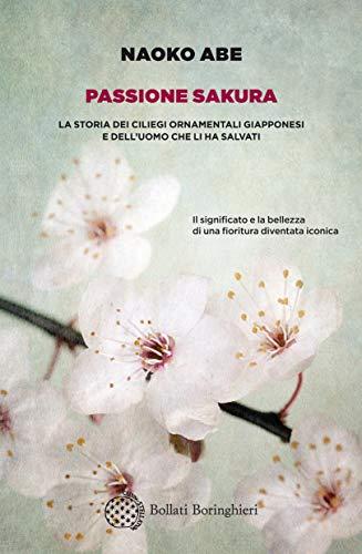Passione sakura: La storia dei ciliegi ornamentali giapponesi e dell'uomo che li ha salvati