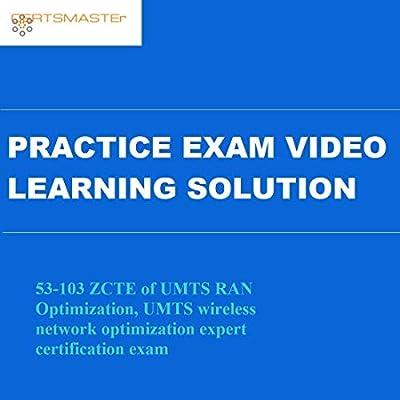 Certsmasters 53-103 ZCTE of UMTS RAN Optimization, UMTS wireless network optimization expert certification exam Practice Exam Video Learning Solution