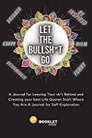 Let That Bullsh*t Go: A Journal for Leaving Your sh*t Behind and Creating Your Best Life Quotes Start Where You Are A Journal for Self-Exploration