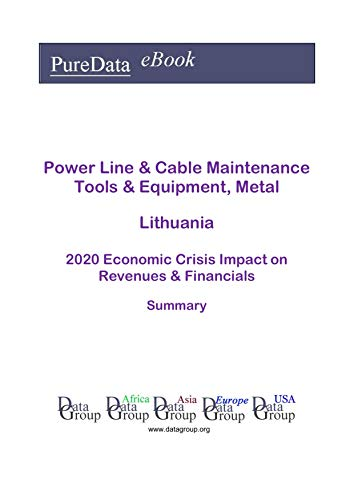 Power Line & Cable Maintenance Tools & Equipment, Metal Lithuania Summary: 2020 Economic Crisis Impact on Revenues & Financials (English Edition)