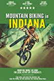 Mountain Biking in Indiana: Mountain Biking Log Book for Local State Outdoor Activity Enthusiasts   Document Your Thrilling Downhill Adventures   Build Endurance & Stay Fit with Cycling