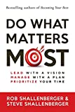Do What Matters Most: Lead with a Vision, Manage with a Plan, Prioritize Your Time