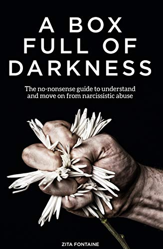 A Box Full of Darkness: The No-Nonsense Guide To Understand And Move On From Narcissistic Abuse