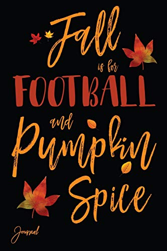 Fall is for Football and Pumpkin Spice Journal: 140 Blank Lined Pages 6