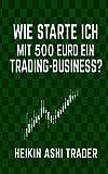 Wie starte ich mit 500 Euro ein Trading-Business? - Heikin Ashi Trader