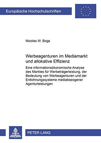 Werbeagenturen im Mediamarkt und allokative Effizienz: Eine informationsökonomische Analyse des Marktes für Werbeträgerleistung, der Bedeutung von ... / Série 5: Sciences économiques, Band 2804)