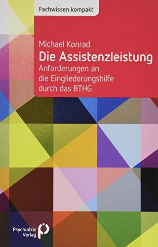 Die Assistenzleistung: Anforderungen an die Eingliederungshilfe durch das BTHG (Fachwissen)