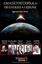 Ciencia y fe católica: de Galileo a Lejeune: El testimonio de cinco sabios: Galileo Galilei, Maria Gaetana Agnesi, Alessandro Volta, Louis Pasteur y Jérôme Lejeune (Spanish Edition)