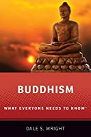 Buddhism: What Everyone Needs to Knowr