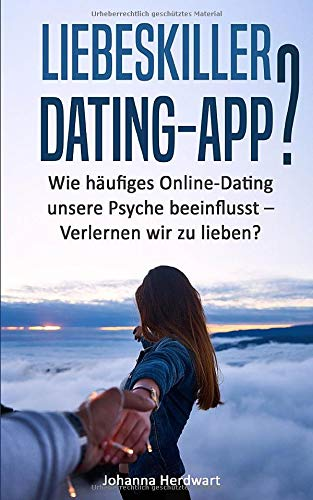 Liebeskiller Dating-App?: Wie häufiges Online-Dating unsere Psyche...