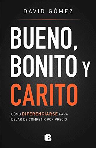 Bueno, Bonito Y Carito / Nice, Pretty, and Expensive: Cómo diferenciarse para dejar de competir por…