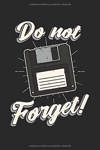 Do not Forget!: Diskette unvergessen Floppy Disk Geschenke Notizbuch Punkteraster gepunktet (A5 Format, 15,24 x 22,86 cm, 120 Seiten)