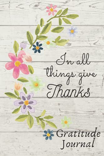 Gratitude Journal: In All Things Give Thanks