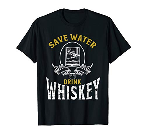 Whiskey Lovers T-Shirt–Save water drink whiskey T Shirt