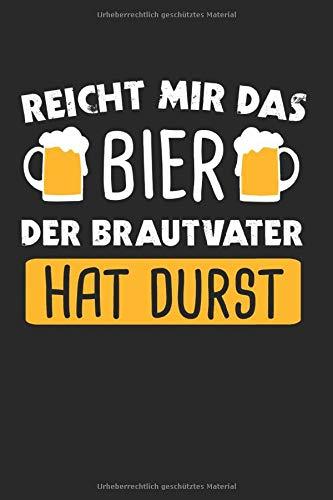 Reicht Mir Das Bier Der Brautvater Hat Durst: Brautvater & Braut Notizbuch 6'x9' Überraschung Geschenk für Hochzeit & Polterabend
