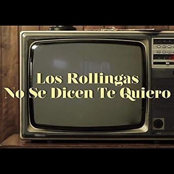 Los Rollingas No Se Dicen Te Quiero