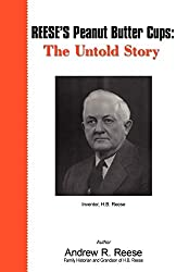 Image: REESE'S Peanut Butter Cups: The Untold Story: Inventor, H.B. Reese | Hardcover: 108 pages | by Andrew Reese (Author). Publisher: iUniverse; 1st Edition edition (November 19, 2008)