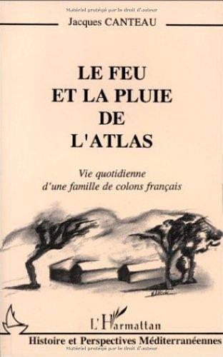 Le feu et la pluie de l'Atlas: Vie quotidienne d'une famille de colons français