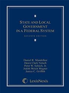 State and Local Government in a Federal System 7th (seventh) Edition by Daniel R. Mandelker, Dawn Clark Netsch, Peter W. Salsich, Ju published by LEXISNEXIS (2010)