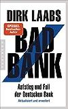 Bad Bank: Aufstieg und Fall der Deutschen Bank - Mit aktualisiertem Nachwort