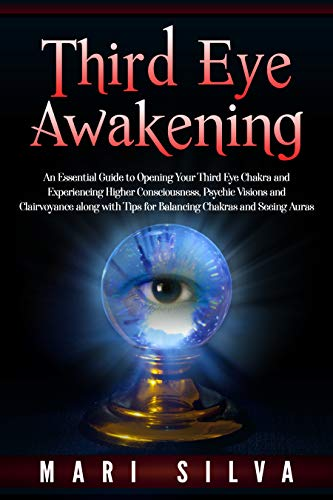 Third Eye Awakening: An Essential Guide to Opening Your Third Eye Chakra and Experiencing Higher Consciousness, Psychic Visions and Clairvoyance along ... Chakras and Seeing Auras (English Edition)