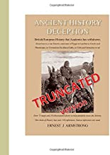 ANCIENT HISTORY DECEPTION (TRUNCATED VERSION): British / European History from the Israelites to the Greeks, Phoenicians, ...