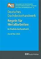 Deutsches Dachdeckerhandwerk - Regeln fuer Metallarbeiten im Dachdeckerhandwerk: Stand Mai 2020