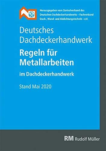Deutsches Dachdeckerhandwerk - Regeln für Metallarbeiten im Dachdeckerhandwerk: Stand Mai 2020