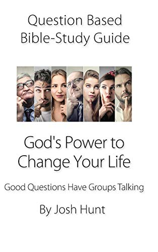 Question-based Bible Study Guide -- God's Power to Change Your Life: Good Questions Have Groups Talking (Good Questions Have Groups Have Talking)