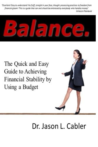 Balance: The Quick and Easy Guide to Achieving Financial Stability By Using a Budget by Dr. Jason L. Cabler (2013-11-17)